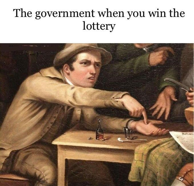 "Caption that reads, ""The government when you win the lottery"" above 'Angry man pointing' meme"