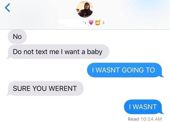 Text - No Do not text me I want a baby I WASNT GOING TO SURE YOU WERENT I WASNT Read 10:24 AM
