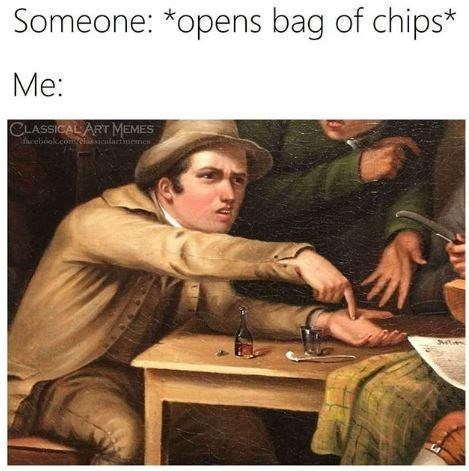 Text - Someone: *opens bag of chips* Me: CLASSICAL ART MEMES acebook.comeassicalartmemes S