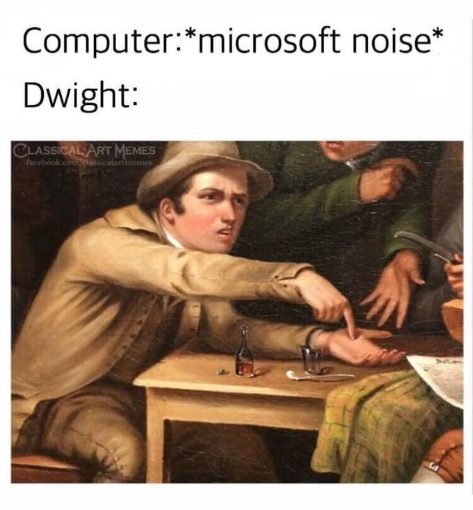 Text - Computer: *microsoft noise* Dwight: CLASSICAL ART MEMES facebóok.comet alartinemes