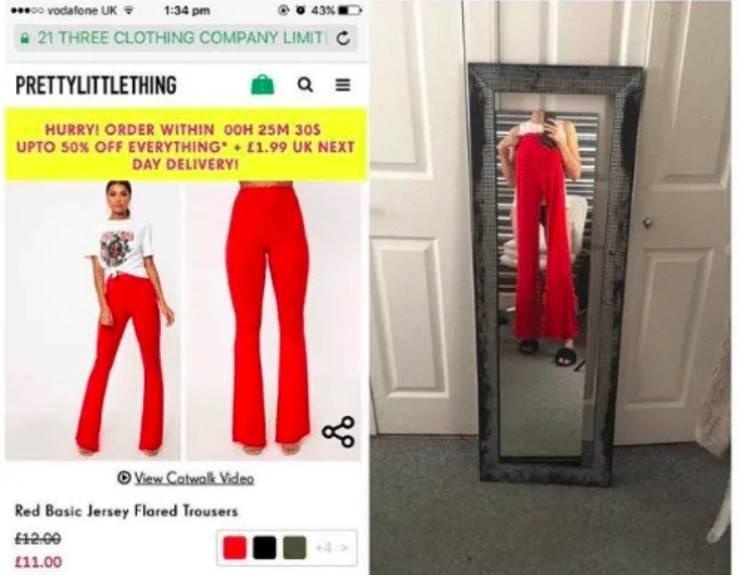 Clothing - 43% 0o vodafone UK 1:34 pm 21 THREE CLOTHING COMPANY LIMIT C PRETTYLITTLETHING HURRY! ORDER WITHIN 0OH 25M 30S UPTO 50% OFF EVERYTHING 1.99 UK NEXT DAY DELIVERY! View Catwalk Video Red Basic lersey Flored Trousers +4 11.00