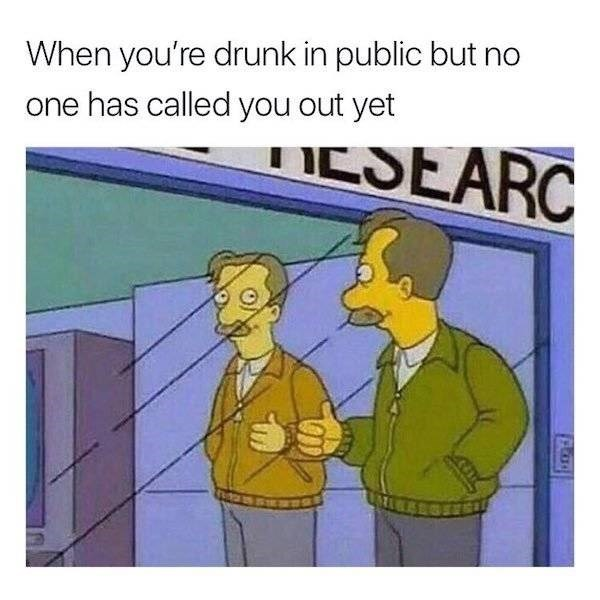 alcohol meme - Cartoon - When you're drunk in public but no one has called you out yet IESEARC