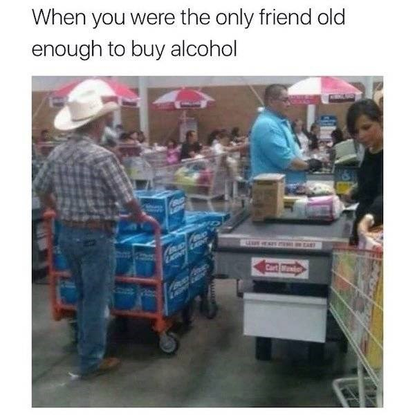 alcohol meme - Product - When you were the only friend old enough to buy alcohol Cart Mn
