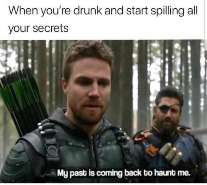 alcohol meme - Movie - When you're drunk and start spilling all your secrets My past is coming back bo haunt me.