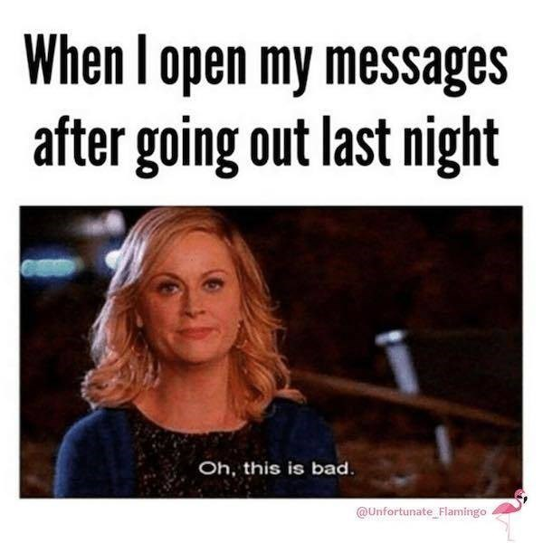 alcohol meme - Text - When I open my messages after going out last night Oh, this is bad. @Unfortunate Flamingo