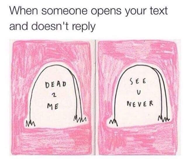 Text - When someone opens your text and doesn't reply SEE DEAD V NEVER ME