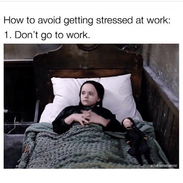 Text - How to avoid getting stressed at work: 1. Don't go to work. @THEMEMEMARE