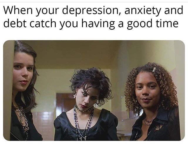 Text - When your depression, anxiety and debt catch you having a good time