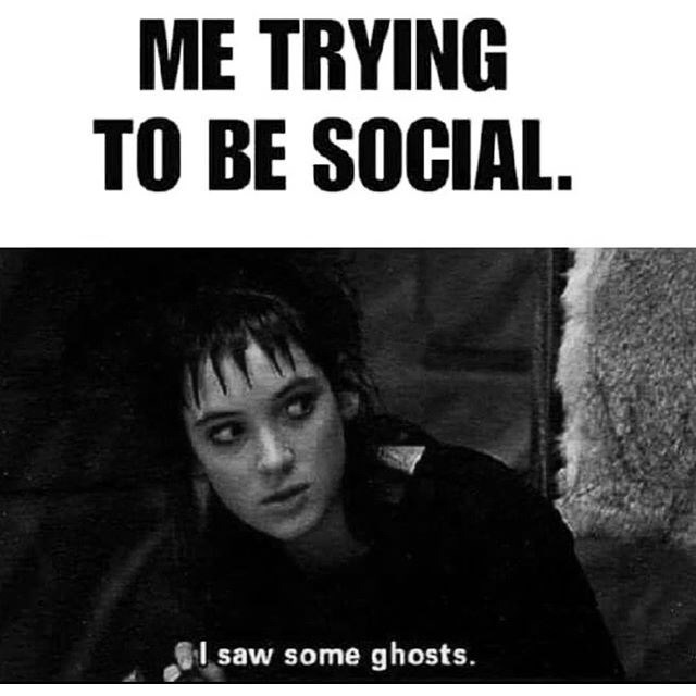 Text - ME TRYING TO BE SOCIAL. l saw some ghosts.
