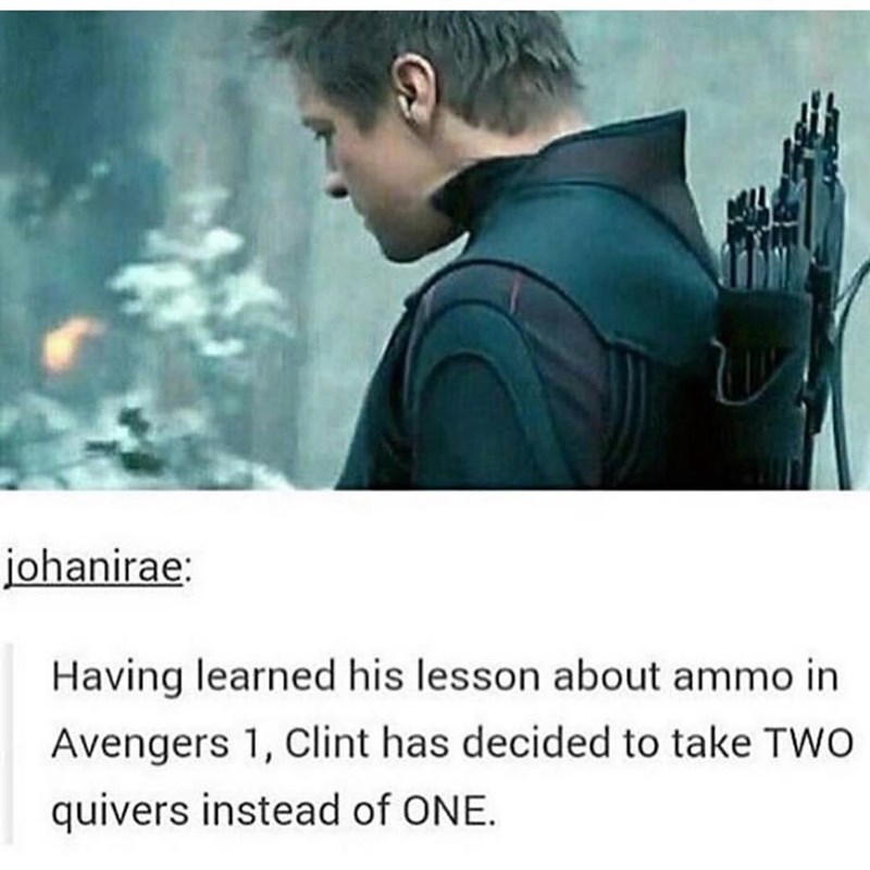 meme - Text - johanirae: Having learned his lesson about ammo in Avengers 1, Clint has decided to take TWO quivers instead of ONE