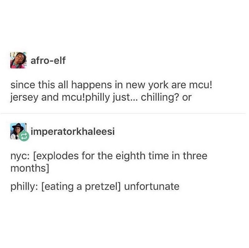 meme - Text - afro-elf since this all happens in new york are mcu! jersey and mcu!philly just.... chilling? or imperatorkhaleesi nyc: [explodes for the eighth time in three months] philly: [eating a pretzel] unfortunate