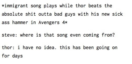 meme - Text - *immigrant song plays while thor beats the absolute shit outta bad guys with his new sick ass hammer in Avengers 4* steve: where is that song even coming from? thor: i have no idea. this has been going on for days