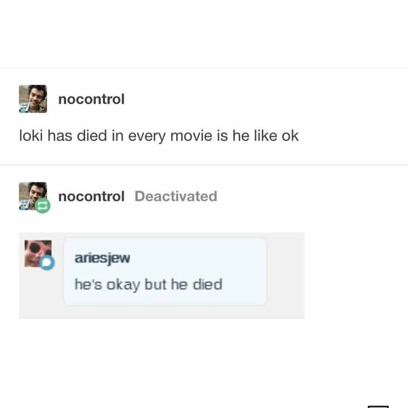 meme - Text - nocontrol loki has died in every movie is he like ok nocontrol Deactivated ariesjew he's okay but he died