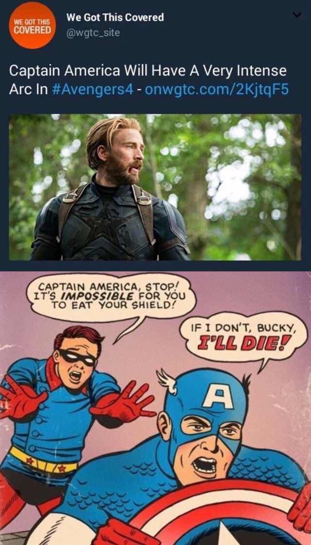 meme - Comics - We Got This Covered WE GOT THIS COVERED @wgtc site Captain America Will Have A Very Intense Arc In #Avengers4-onwgtc.com/2Kjtq F5 CAPTAIN AMERICA, STOP! IT'S IMPOSSIBLE FOR YOU TO EAT YOUR SHIELD! IF I DON'T, BUCKY 1ויL DIEF)