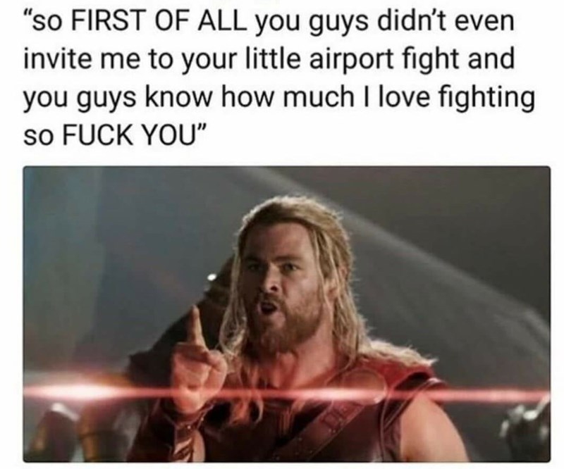 """meme - Facial expression - """"so FIRST OF ALL you guys didn't even invite me to your little airport fight and you guys know how much I love fighting so FUCK YOU"""""""