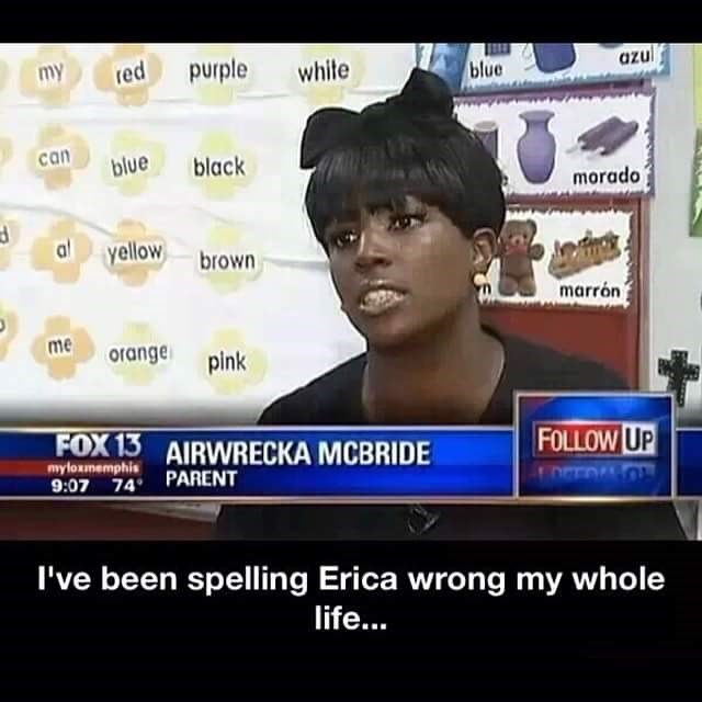 News - my purple red white azu blue can blue black morado al yellow brown marrón me orange pink FOX 13 AIRWRECKA MCBRIDE FOLLOW UP myloxmemphis 9:07 74 PARENT I've been spelling Erica wrong my whole life...