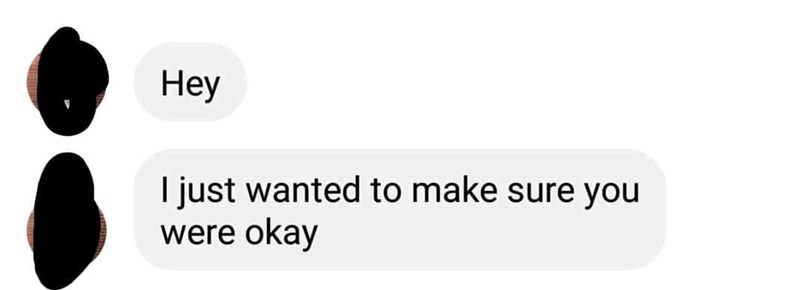 """Cringey Facebook chat message that reads, """"Hey, I just wanted to make sure you were okay"""""""