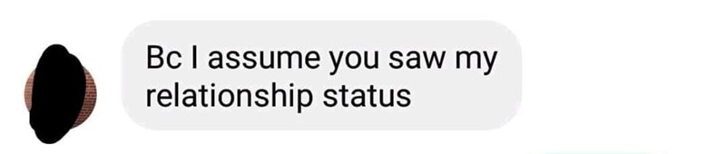 Text - Bc I assume you saw my relationship status