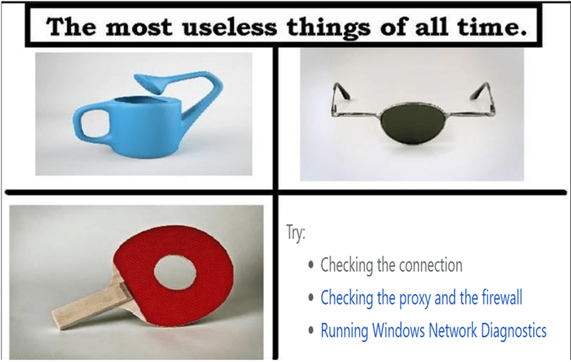 dank memes - Mug - The most useless things of all time Try: Checking the connection Checking the proxy and the firewall Running Windows Network Diagnostics