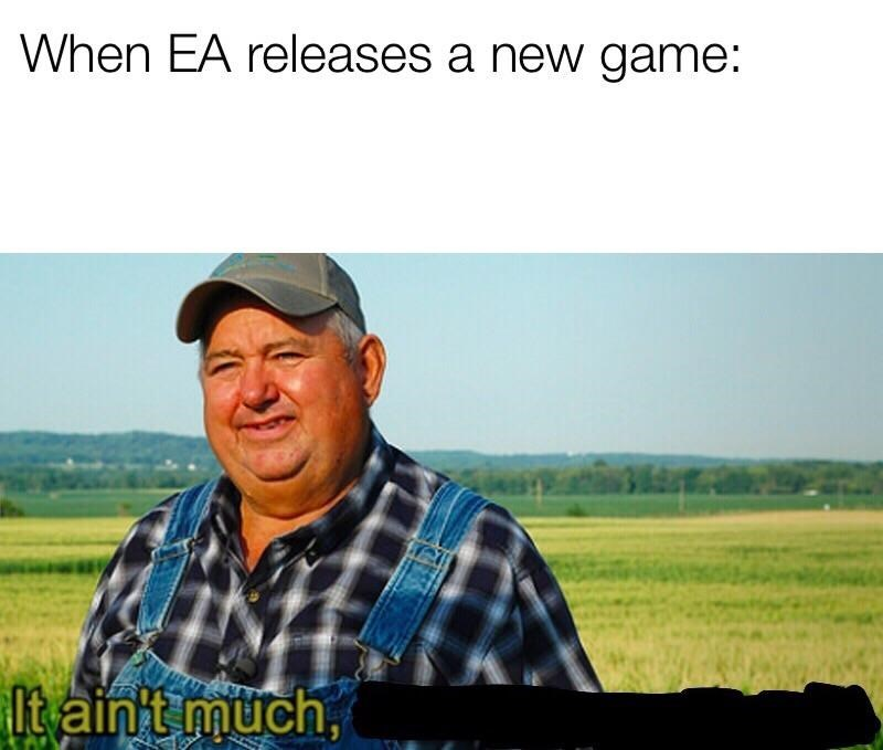 dank memes - Grassland - When EA releases a new game: Itaint much,