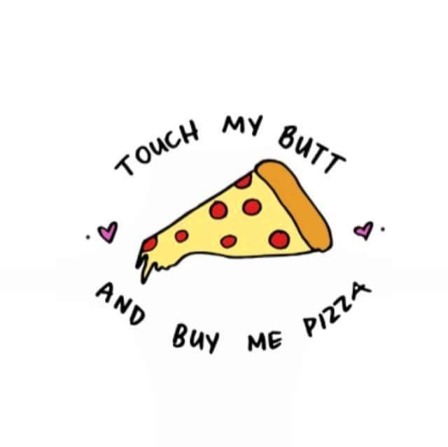 meme - Text - TOUCH MY 8UTT AND Ruy ME PIZZA