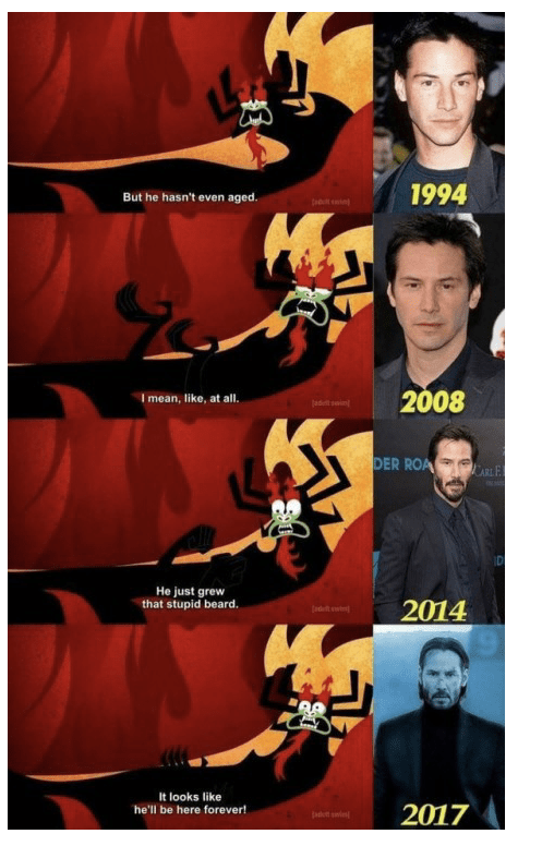 meme - Poster - L 1994 he hasn't even aged But ad in MS 2008 Imean, like, at all. tadet tin DER ROA AR E He just grew that stupid beard. 2014 adet w It looks like he'll be here forever! 2017