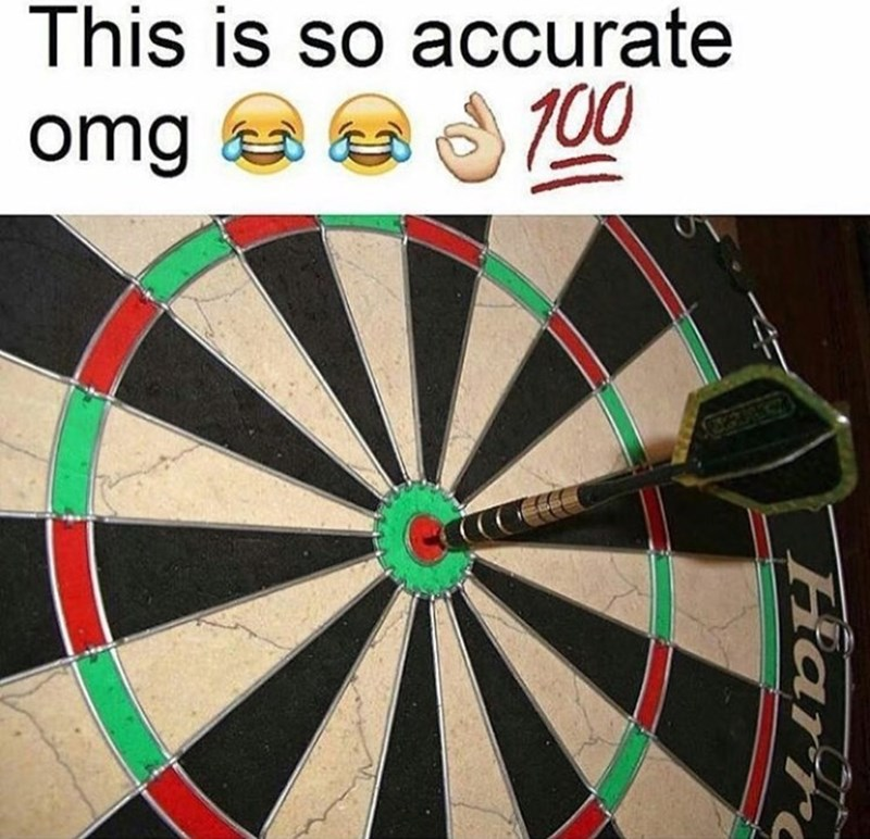 "Caption that reads, ""This is so accurate omg"" above a photo of a bulls eye on a dart board"