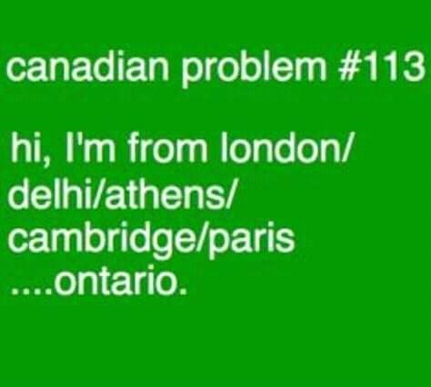canada meme - Text - canadian problem #113 hi, I'm from london/ delhi/athens/ cambridge/paris ...ontario.