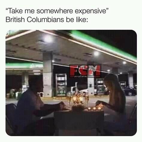 "canada meme - Product - Take me somewhere expensive"" British Columbians be like: OryCana ank"