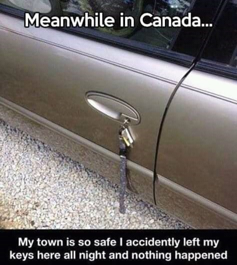 canada meme - Car - Meanwhile in Canada... My town is so safe I accidently left my keys here all night and nothing happened