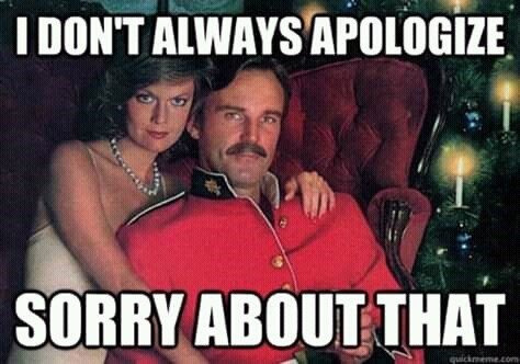 canada meme - Photo caption - IDON'T ALWAYSAPOLOGIZE SORRY ABOUT THAT quickmeme.com