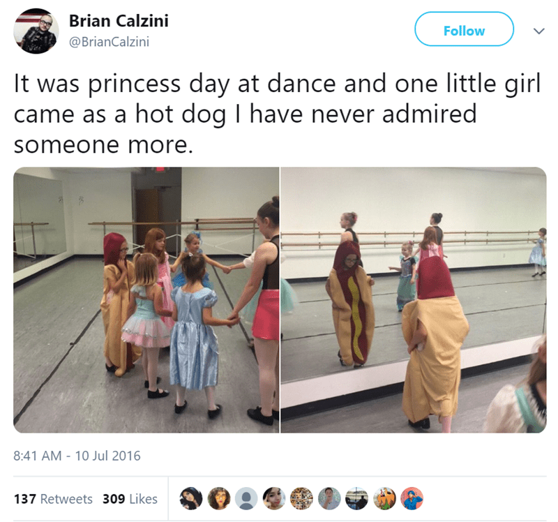 Text - Brian Calzini Follow @BrianCalzini It was princess day at dance and one little girl came as a hot dog I have never admired someone more. 8:41 AM 10 Jul 2016 137 Retweets 309 Likes