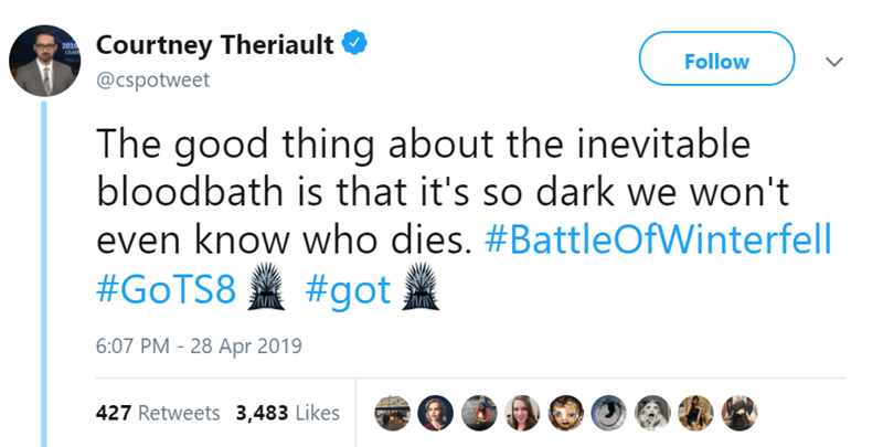 Text - Courtney Theriault 2014 Follow @cspotweet The good thing about the inevitable bloodbath is that it's so dark we won't even know who dies. #BattleOfWinterfell #GOTS8 #got 6:07 PM - 28 Apr 2019 427 Retweets 3,483 Likes