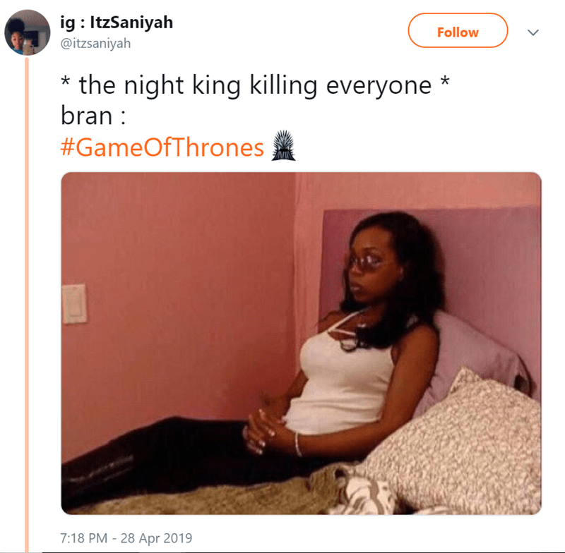 Text - ig ItzSaniyah @itzsaniyah Follow the night king killing everyone * bran #GameOfThrones 7:18 PM - 28 Apr 2019