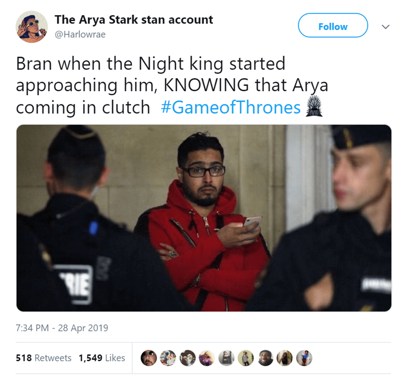 Text - The Arya Stark stan account Follow @Harlowrae Bran when the Night king started approaching him, KNOWING that Arya coming in clutch #GameofThrones RIE 7:34 PM 28 Apr 2019 518 Retweets 1,549 Likes