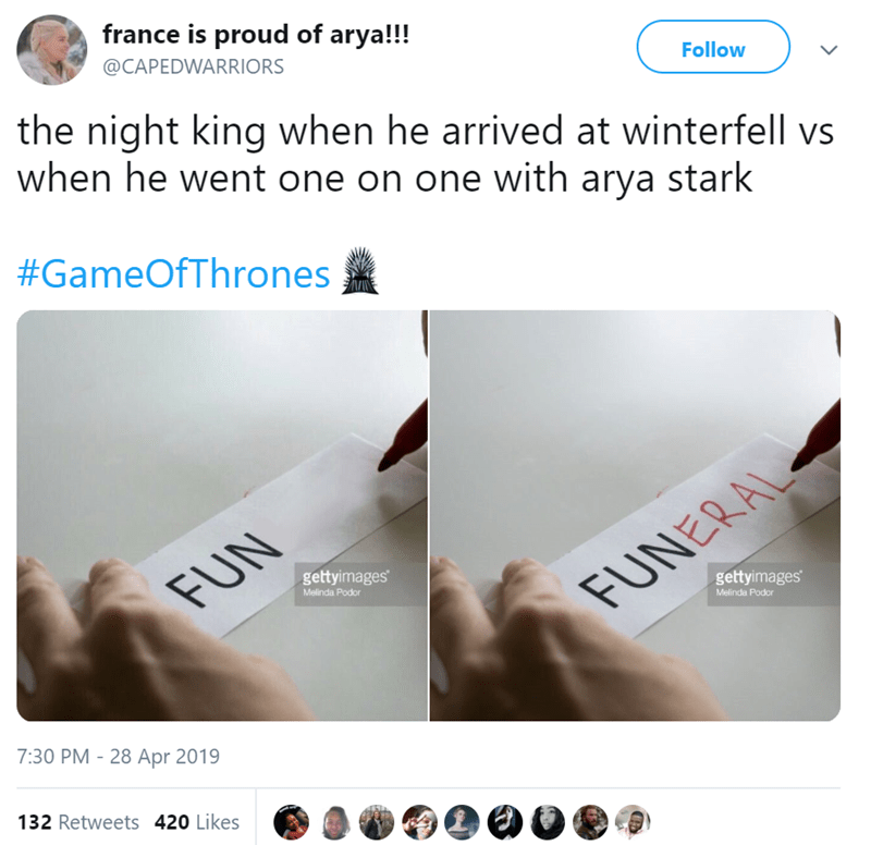 Text - france is proud of arya!!! @CAPEDWARRIORS Follow the night king when he arrived at winterfell vs when he went one on one with arya stark #GameOfThrones gettyimages FUN Melinda Podor gettyimages FUNERAL Melinda Podor 7:30 PM - 28 Apr 2019 132 Retweets 420 Likes