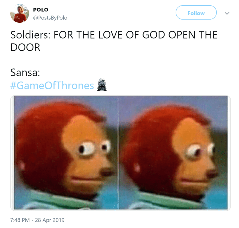 Organism - POLO Follow @PostsByPolo Soldiers: FOR THE LOVE OF GOD OPEN THE DOOR Sansa: #GameOfThrones 7:48 PM - 28 Apr 2019
