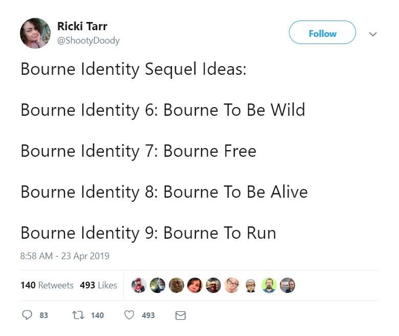twitter post Bourne Identity Sequel Ideas: Bourne Identity 6: Bourne To Be Wild Bourne Identity 7: Bourne Free Bourne Identity 8: Bourne To Be Alive Bourne Identity 9: Bourne To Run
