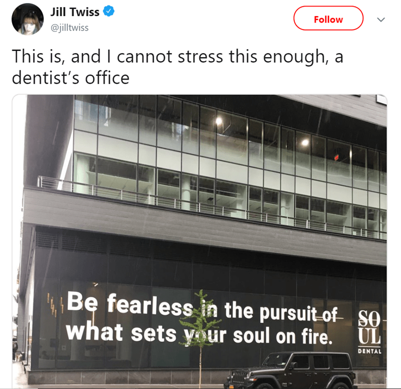 twitter post This is, and I cannot stress this enough, a dentist's office Be fearless in the pursuit of so what sets your soul on fire picture of building