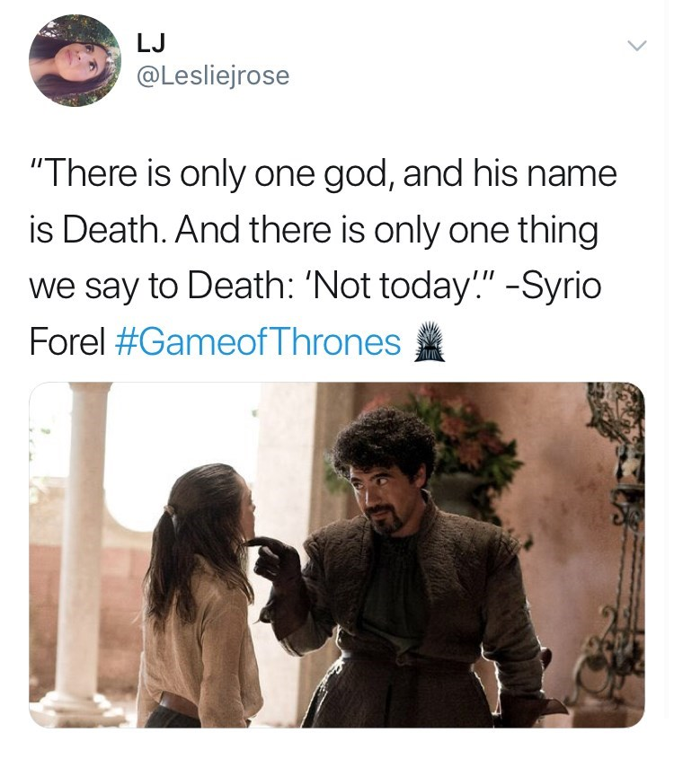 "'Game Of Thrones' Season 8 Episode 3 'Battle For Winterfell': ""There is only one god, and his name is Death. And there is only one thing we say to Death: 'Not today' Syrio Forel, tweet about Arya Stark in season one."