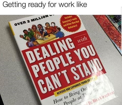 """Caption that reads, """"Getting ready for work like"""" above a photo of a book entitled, """"Dealing with People You Can't Stand"""""""