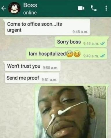 Face - Boss online Come to office soon...Its urgent 9:45 a.m Sorry boss 9:49 a.m. lam hospitalized 949 a.m. Won't trust you g9:50 a.m Send me proof 9.51 a.m