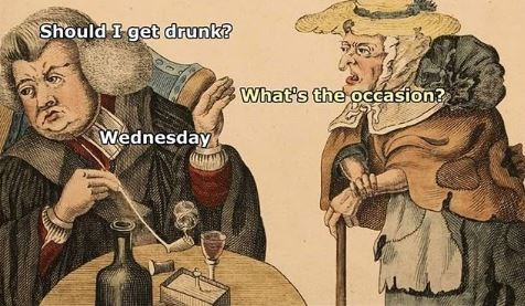 Cartoon - Should I get drunk? What's the occasion? Wednesday