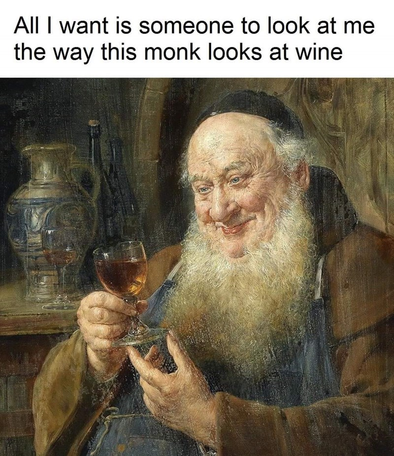Portrait - All I want is someone to look at me the this monk looks at wine way
