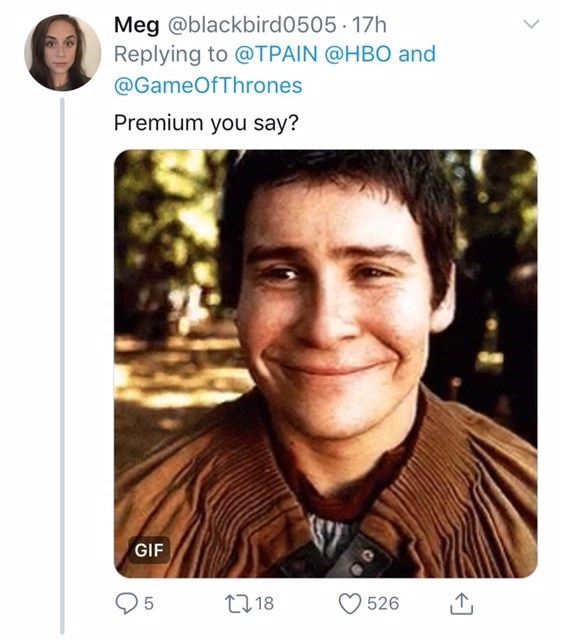 Text - Meg @blackbird0505 17h Replying to @TPAIN @HBO and @GameOfThrones Premium you say? GIF t18 5 526 LO
