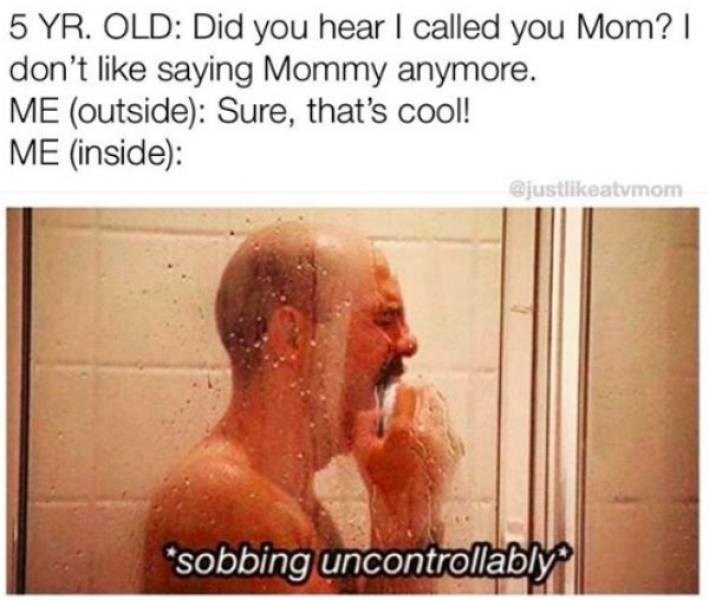 Text - 5 YR. OLD: Did you hear I called you Mom? don't like saying Mommy anymore. ME (outside): Sure, that's cool! ME (inside): @justlikeatvmom sobbing uncontrollably