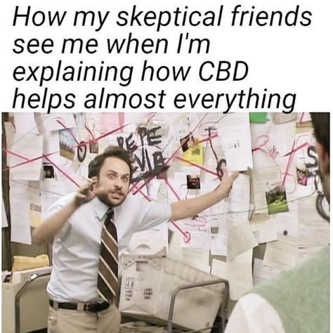 """Caption that reads, """"How many skeptical friends see me when I'm explaining how CBD helps almost everything"""" above a still of Charlie Kelly from 'It's Always Sunny' in the 'Pepe Silvia' scene"""