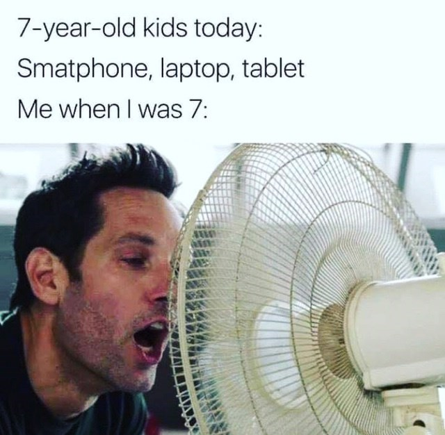 Product - 7-year-old kids today: Smatphone, laptop, tablet Me when I was 7: