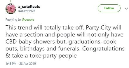 """Funny tweet that reads, """"This trend will totally take off. Party City will have a section and people will not only have CBD baby showers but graduations, cook-outs, birthdays and funerals. Congratulations and take a toke party people"""""""
