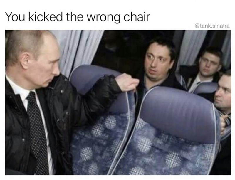 meme - Photograph - You kicked the wrong chair @tank.sinatra